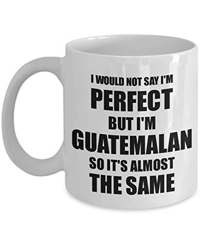 (Guatemalan Mug Funny Guatemala Gift Idea For Men Women Pride Quote I'm Perfect Gag Novelty Coffee Tea Cup)