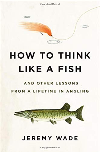 How to Think Like a Fish: And Other Lessons from a Lifetime in Angling ()