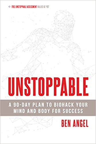 Unstoppable A 90 Day Plan To Biohack Your Mind And Body For Success Amazon Co Uk Angel Ben 9781599186313 Books
