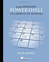 Learn Windows PowerShell in a Month of Lunches Front Cover