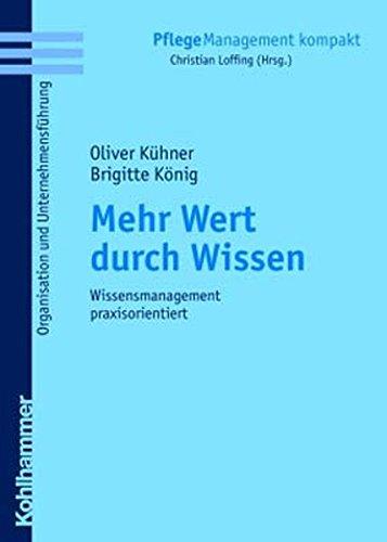 Mehr Wert durch Wissen: Wissensmanagement praxisorientiert (PflegeManagement kompakt)