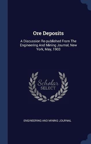 Ore Deposits: A Discussion Re-published From The Engineering And Mining Journal, New York, May, 1903 PDF ePub fb2 ebook
