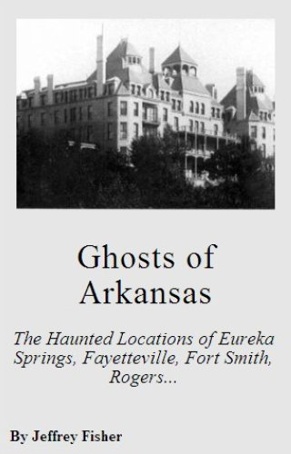 Ghosts of Arkansas: The Haunted Locations of Eureka Springs, Fayetteville, Fort Smith, Rogers and Springdale (Eureka Springs Arkansas compare prices)