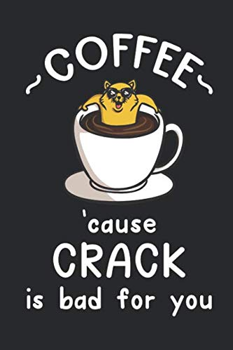 Coffee 'Cause Crack Is Bad For You: Hilarious Notebook | Unique Journal | Funny Gift Idea For Men & Women, Cat Owners, Coffee Lovers | Personalized Lined Note Book, Individual ()