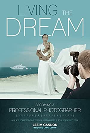 LIVING THE DREAM - Becoming a professional photographer: A