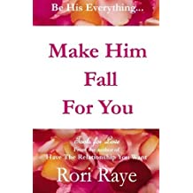 Make Him Fall for You: Tools for Love by Rori Raye by Raye, Rori (2010)