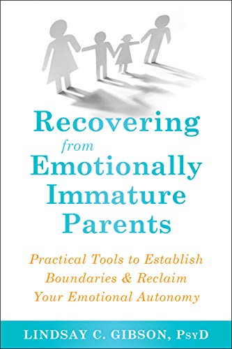 Pdf Self-Help Recovering from Emotionally Immature Parents: Practical Tools to Establish Boundaries and Reclaim Your Emotional Autonomy