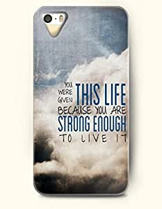 iPhone 5 5S Hard Case (iPhone 5C Excluded) **NEW** Case with Design You Were Given This Life Because You Are Strong Enough To Live It- ECO-Friendly Packaging - Life Quotes Series (2014) Verizon, AT&T Sprint, T-mobile