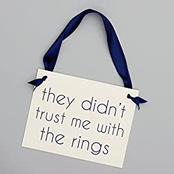They Didn't Trust Me With The Rings Sign | Funny Ring Bearer Pillow Alternative | Wedding Banner