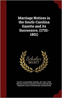 Book Marriage Notices in the South-Carolina Gazette and its Successors. (1732-1801)
