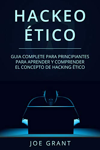 Hackeo Ético: Guia complete para principiantes para aprender y comprender el concepto de hacking ético (Libro En Español/Ethical Hacking Spanish Book Version) ... Hacking Spanish Book Version) nº 1) por Joe Grant