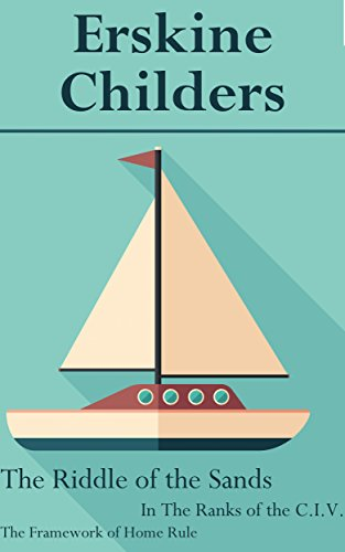 Erskine Childers: The Riddle of the Sands, In The Ranks of the C.I.V. & The Framework of Home Rule
