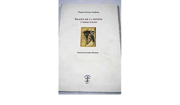 Imagen de la muerte y otros textos: Manuel Arroyo-Stephens ...