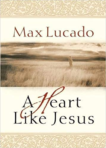 A Heart Like Jesus Max Lucado 9780849929489 Amazon Books