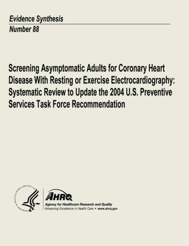 Read Online Screening Asymptomatic Adults for Coronary Heart Disease With Resting or Exercise Electrocardiography: Systematic Review to Update the 2004 U.S. ... Recommendation: Evidence Synthesis Number 88 PDF