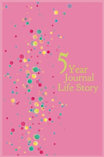 5 Year Journal Life Story: 5 Years Of Memories, Blank Date No Month, 6 x 9, 365 Lined Pages by CreateSpace Independent Publishing Platform