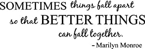 Sometimes things fall apart so that better things can fall together Marilyn Monroe wall art wall sayings