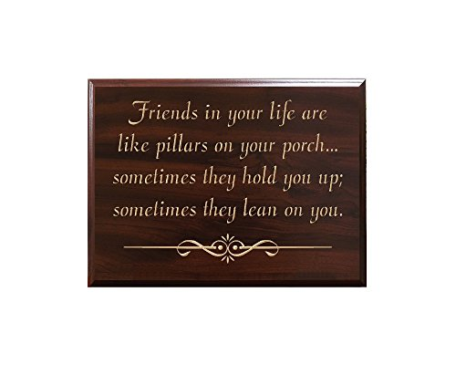 Friends in your life are like pillars on your porch... sometimes they hold you up; sometimes they lean on you. Decorative Carved Wood Sign Quote, Faux Cherry