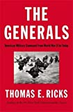 The Generals: American Military Command from World War II to Today 1st edition by Ricks, Thomas E. (2012) Hardcover