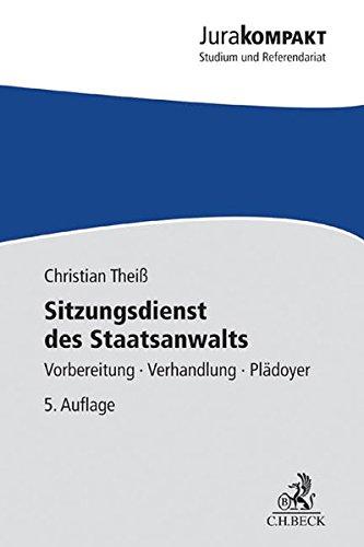 Sitzungsdienst des Staatsanwalts: Vorbereitung - Verhandlung - Plädoyer (Jura kompakt) Taschenbuch – 13. Oktober 2015 Christian Theiß C.H.Beck 3406687725 Strafrecht