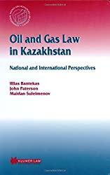 Oil and Gas Law in Kazakhstan: National and International Perspectives: Vol 20 (International Energy & Resources Law & Policy)
