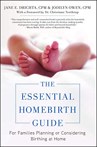 The Essential Homebirth Guide: For Families Planning or Considering Birthing at Home by [Drichta, Jane E., Owen , Jodilyn, Northrup, Christianne]