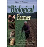 img - for By Gary F. Zimmer - The Biological Farmer: A Complete Guide to the Sustainable & Profitable Biological System of Farming (8/16/00) book / textbook / text book