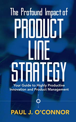 The Profound Impact of Product Line Strategy: Your Guide to Highly Productive Innovation and Product Management (English Edition)