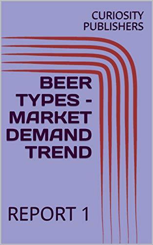 BEER TYPES - MARKET DEMAND TREND: REPORT ()