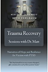 Trauma Recovery - Sessions With Dr. Matt: Narratives of Hope and Resilience for Victims with PTSD Paperback