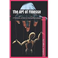 The Art of Finesse: A Formula on how to manipulate people