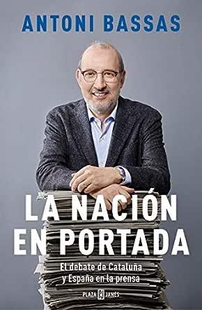 La nación en portada: El debate de Cataluña y España en la prensa eBook: Bassas, Antoni: Amazon.es: Tienda Kindle