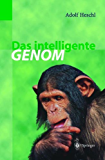 Das intelligente Genom: Über die Entstehung des menschlichen Geistes durch Mutation und Selektion