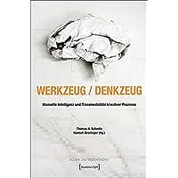 Werkzeug - Denkzeug: Manuelle Intelligenz und Transmedialität kreativer Prozesse (Kultur- und Medientheorie)