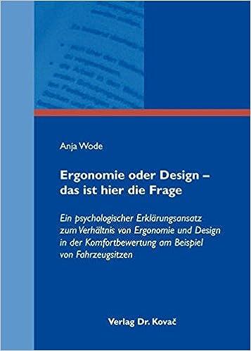 Book Ergonomie oder Design – das ist hier die Frage. Ein psychologischer Erklärungsansatz zum Verhältnis von Ergonomie und Design in der Komfortbewertung am Beispiel von Fahrzeugsitzen (Studienreihe psychologische Forschungsergebnisse)
