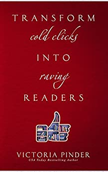 Transform Cold Clicks into Raving Readers by [Pinder, Victoria]