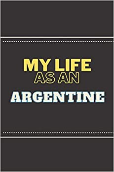 My Life As an Argentine: Personalized Journal for Argentine   Birthday Journal Gift   Travle Lined Notebook /Pretty Personalized Journal Gift for ... Inches , 100 Pages , Soft Cover, Matte Finish