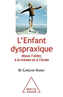 L'enfant dyspraxique : mieux l'aider, à la maison et à l'école, Huron, Caroline