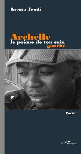 Archelle, le poeme de ton sein gauche (French Edition)