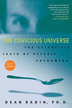 The Conscious Universe: The Scientific Truth of Psychic Phenomena by [Radin PhD, Dean]