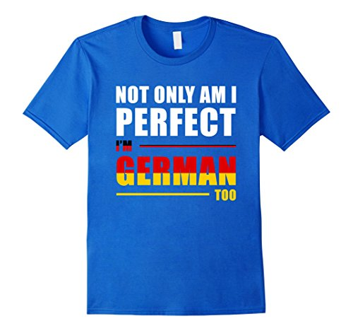 Mens Not Only Am I Perfect I'm German Too Funny T-Shirt XL Royal Blue