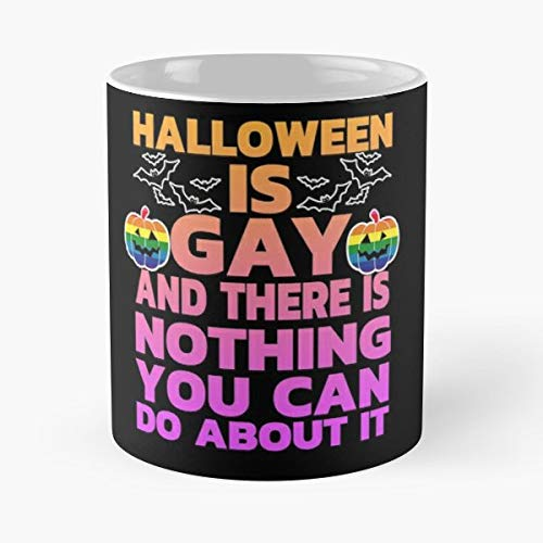 Halloween Gay Humor Meme - 11 Oz Coffee Mugs Unique Ceramic Novelty Cup, The Best Gift For -