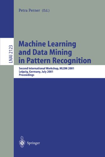 Machine Learning and Data Mining in Pattern Recognition: Second International Workshop, MLDM 2001, Leipzig, Germany, July 25-27, 2001. Proceedings (Lecture Notes in Computer Science) by Springer