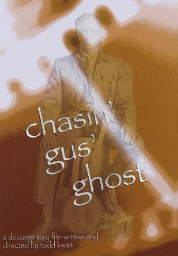 Chasin Gus Ghost-a Film By Todd Kwait by
