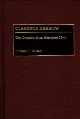 Clarence Darrow: The Creation of an American Myth (Great American Orators) by Richard J Jensen