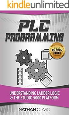 PLC Programming Using RSLogix 5000: Understanding Ladder Logic and the Studio 5000 Platform