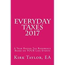 Everyday Taxes 2017: A Year Round Tax Reference Based on YOUR Life Events