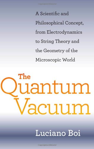 The Quantum Vacuum: A Scientific and Philosophical Concept, from Electrodynamics to String Theory and the Geometry of th