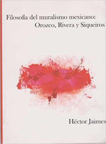 Filosofia Del Muralismo Mexicano Orozco Rivera Y Siqueiros
