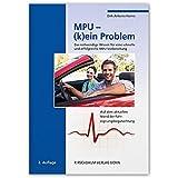 MPU - (k)ein Problem: Das notwendige Wissen für eine schnelle und erfolgreiche MPU-Vorbereitung
